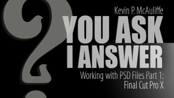 You Ask I Answer : Working with PSD files Part 1: FCPX : Apple FCPX Techniques Tutorial